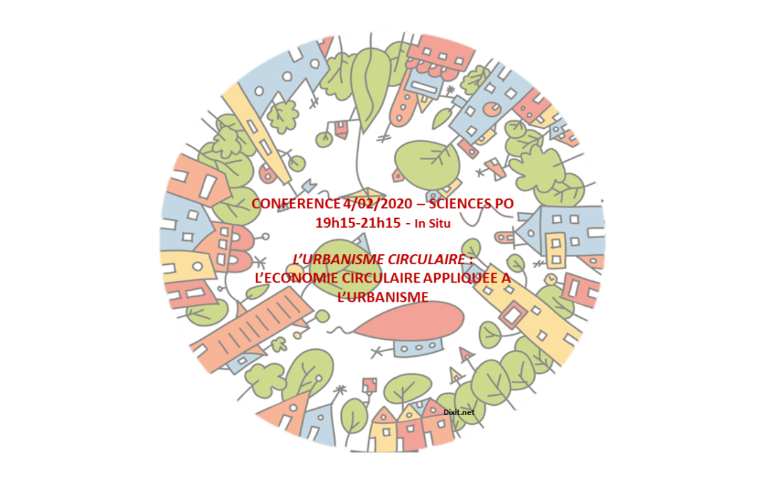 February 4th, 2020 – 19h15-21h15 – Conference about Circular Urbanism – Salle Erignac, 13 rue de l'université